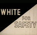 White for Safety