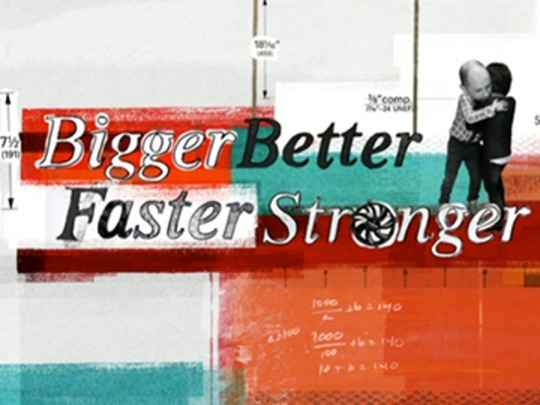 Thumbnail image for Bigger, Better, Faster, Stronger